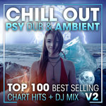 Chill Out Psy Dub & Ambient Top 100 Best Selling Chart Hits & DJ Mix V2