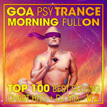 Goa Psy Trance Morning Fullon Top 100 Best Selling Chart Hits & DJ Mix V2