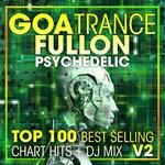 Goa Trance Fullon Psychedelic Top 100 Best Selling Chart Hits & DJ Mix V2