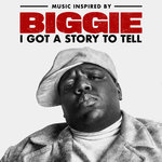Music Inspired By Biggie: I Got A Story To Tell (Remaster)