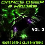Dance Deep & House Vol 3 (House, Deep & Club Rhythms)