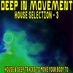 Deep In Movement House Selection 3 (House & Deep Tracks To Move Your Body To)