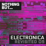 Nothing But... Electronica Revisited Vol 05