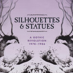 Silhouettes & Statues (A Gothic Revolution 1978-1986)