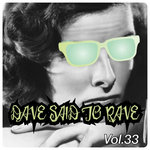 Dave Said To Rave Vol 33 (Explicit)