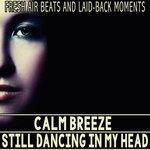 Calm Breeze - Still Dancing In My Head