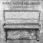 Masami Makino presents Piano House Reloaded