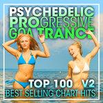Psychedelic Progressive Goa Trance Top 100 Best Selling Chart Hits & DJ Mix V2