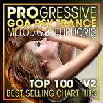 Progressive Goa Psy Trance Melodic & Euphoric - Top 100 Best Selling Chart Hits + DJ Mix V2 (unmixed tracks)
