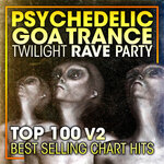 Psychedelic Goa Trance Twilight Rave Party Top 100 Best Selling Chart Hits & DJ Mix V2