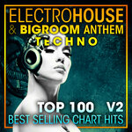 Electro House & Big Room Anthem Techno - Top 100 Best Selling Chart Hits + DJ Mix V2 (unmixed tracks)