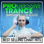 Progressive Trance & Groovy Tech-House Top 100 Best Selling Chart Hits & DJ Mix