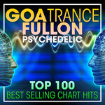 Goa Trance Fullon Psychedelic Top 100 Best Selling Chart Hits & DJ Mix