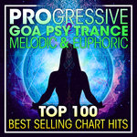 Progressive Goa Psy Trance Melodic & Euphoric Top 100 Best Selling Chart Hits & DJ Mix