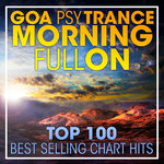Goa Psytrance Morning Fullon Top 100 Best Selling Chart Hits + DJ Mix