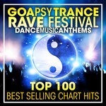 Goa Psy Trance Rave Festival Dance Music Anthems - Top 100 Best Selling Chart Hits + DJ Mix (unmixed tracks)