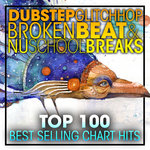 Dubstep Glitch Hop Broken Beat & Nu School Breaks Top 100 Best Selling Chart Hits & DJ Mix