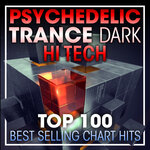 Psychedelic Trance Dark Hi Tech Top 100 Best Selling Chart Hits & DJ Mix