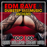 EDM Rave & Dubstep Bass Music Anthems Top 100 Best Selling Chart Hits & DJ Mix