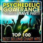 Psychedelic Goa Trance Twilight Rave Party Top 100 Best Selling Chart Hits & DJ Mix