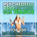 Psychedelic Progressive Goa Trance Top 100 Best Selling Chart Hits & DJ Mix