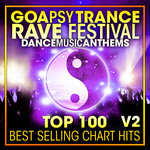 Goa Psy Trance Rave Festival Dance Music Anthems Top 100 Best Selling Chart Hits + DJ Mix V2
