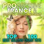 Progressive Trance & Groovy Melodic Techno Top 100 Best Selling Chart Hits