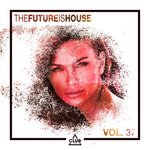 The Future Is House Vol 37