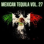 Mexican Tequila Vol  27