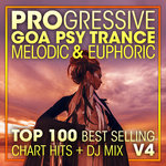 Progressive Goa Psy Trance Melodic & Euphoric Top 100 Best Selling Chart Hits + DJ Mix V4 (unmixed tracks)