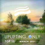 Uplifting Only Top 15: March 2021