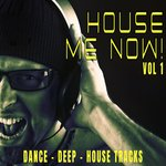 House Me Now! Vol 1 - Dance, Deep, House