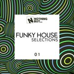 Nothing But... Funky House Selections Vol 01