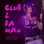 Club 2 Da Max Vol 39