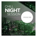 Chill Night Session: Episode 003
