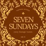 Seven Sundays (Cozy Lounge Tunes) Vol 3