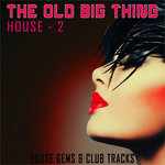 The Old Big Thing: House 2 (House Gems & Club Tracks)