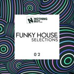 Nothing But... Funky House Selections Vol 02