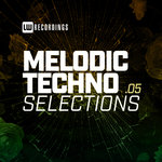 Melodic Techno Selections Vol 05