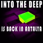 Into The Deep - Is Back In Antalya