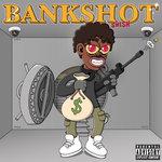 BANKSHOT (Explicit)