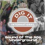 Dig It International (Sound Of The 90s Underground)