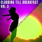 Clubbing Till Breakfast Vol 3