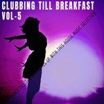Clubbing Till Breakfast Vol 5