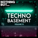 Nothing But... Techno Basement Vol 15