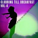 Clubbing Till Breakfast Vol 4