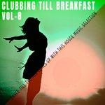 Clubbing Till Breakfast Vol 8
