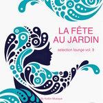 La Fete Au Jardin Selection Lounge Vol 9 (Presented By Kolibri Musique)