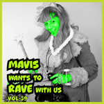 MAVIS Wants To RAVE With Us ! Vol 39 (Explicit)
