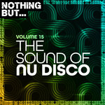 Nothing But... The Sound Of Nu Disco Vol 15